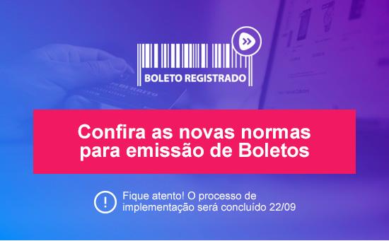 Confira as novas normas para a emissão de boletos! Fique Atento! O processo de implementação será concluído 22/09