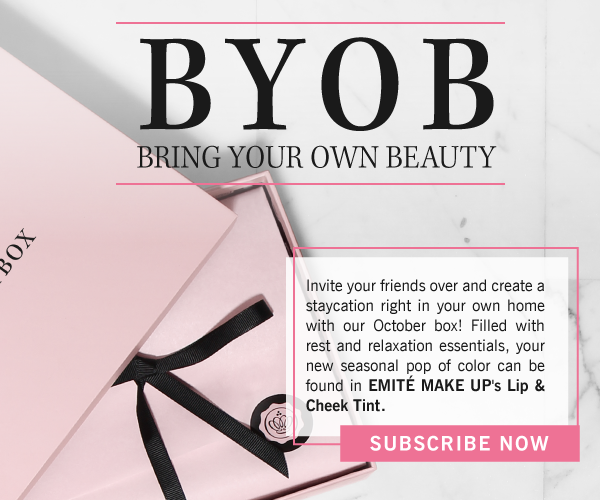 BYOB BRING YOUR OWN BEAUTY - Invite your friends over and create a staycation right in your own home with our October box! Filled with rest and relaxation essentials, your new seasonal pop of color can be found in EMITE MAKE UP's Lip & Cheek Tint. SUBSCRIBE NOW