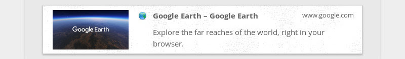 Google Earth – Google Earth www.google.com Explore the far reaches of the world, right in your...