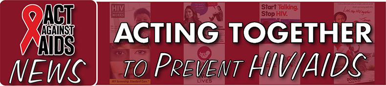 Act Against Aids News: Acting Together to Prevent HIV/Aids