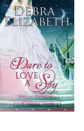 Dare to Love a Spy by Debra Elizabeth