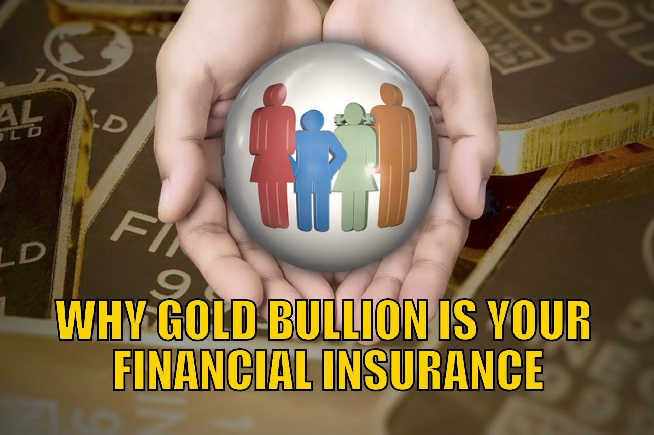 Why Gold Bullion is Your Financial insurance