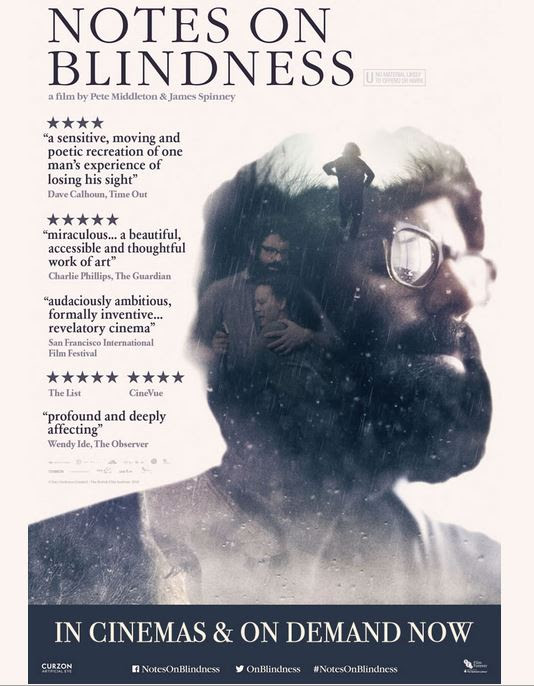 Notes on Blindness_ a film by Peter iddleton _ James Spinney. 4 Stars _a sensitive_ moving and poetic recreation of one man_s experience of losing his signt_ - Dave Calleun_ Time Out. 5 Stars_ _miraculous... a beautiful_ accessible and thoughtful work of art_ - Charlie Phillips_ The Guardian. _audaciously ambitious_ formally inventive... revelatory cinema_ - San Franscisco International Film Festival.....