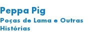 Peppa Pig Poças de Lama e Outr