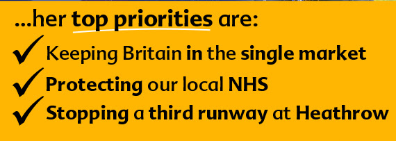 Her top priorities are - keeping Britain in the single market, protecting the local NHS and stopping a third runway at Heathrow