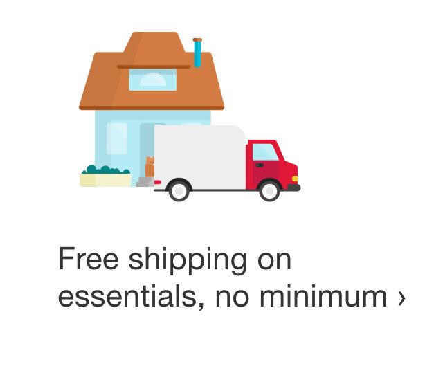 Free shipping on essentials, no minimum.