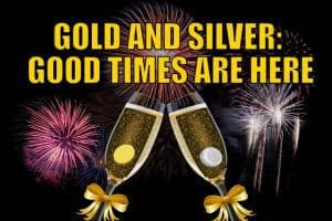 Gold And Silver: Good Times Are Here