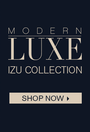 Modern Luxe Izu Collection - Shop Now