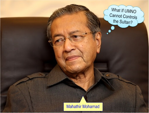 Mahathir - What is UMNO Cannot Controls Sultan