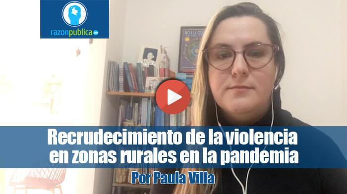 Recrudecimiento de la violencia en zonas rurales y pandemia