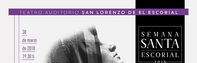 Teatro Auditorio San Lorenzo de El Escorial. Semana Santa Escorial . 30 de marzo de 2018 19:30 h.