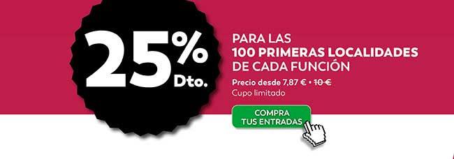 25% dto Para las primeras 100 localidades de cada función. Precio desde 7,87€ . Cupo limitado. Compra tus entradas