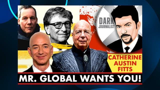 Dark Journalist & Catherine Austin Fitts: Mr. Global Wants You! LV1F02JI3q