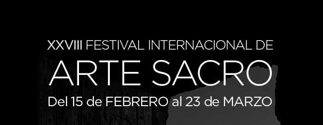 XXVIII FESTIVAL INTERNACIONAL DE ARTE SACRO. Del 15 de febrero al 23 de marzo