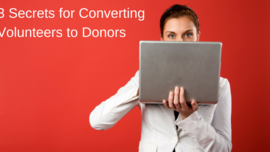 3 Secrets for Converting Volunteers to Donors »