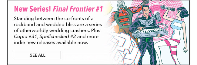 New Series! Final Frontier #1 The world's greatest superhero rock band gives their farewell show so the co-fronts can tie the knot. Standing between them and wedded bliss are a series of otherworldly wedding crashers. Plus Copra #31, Title and more indie new releases available now.  See All