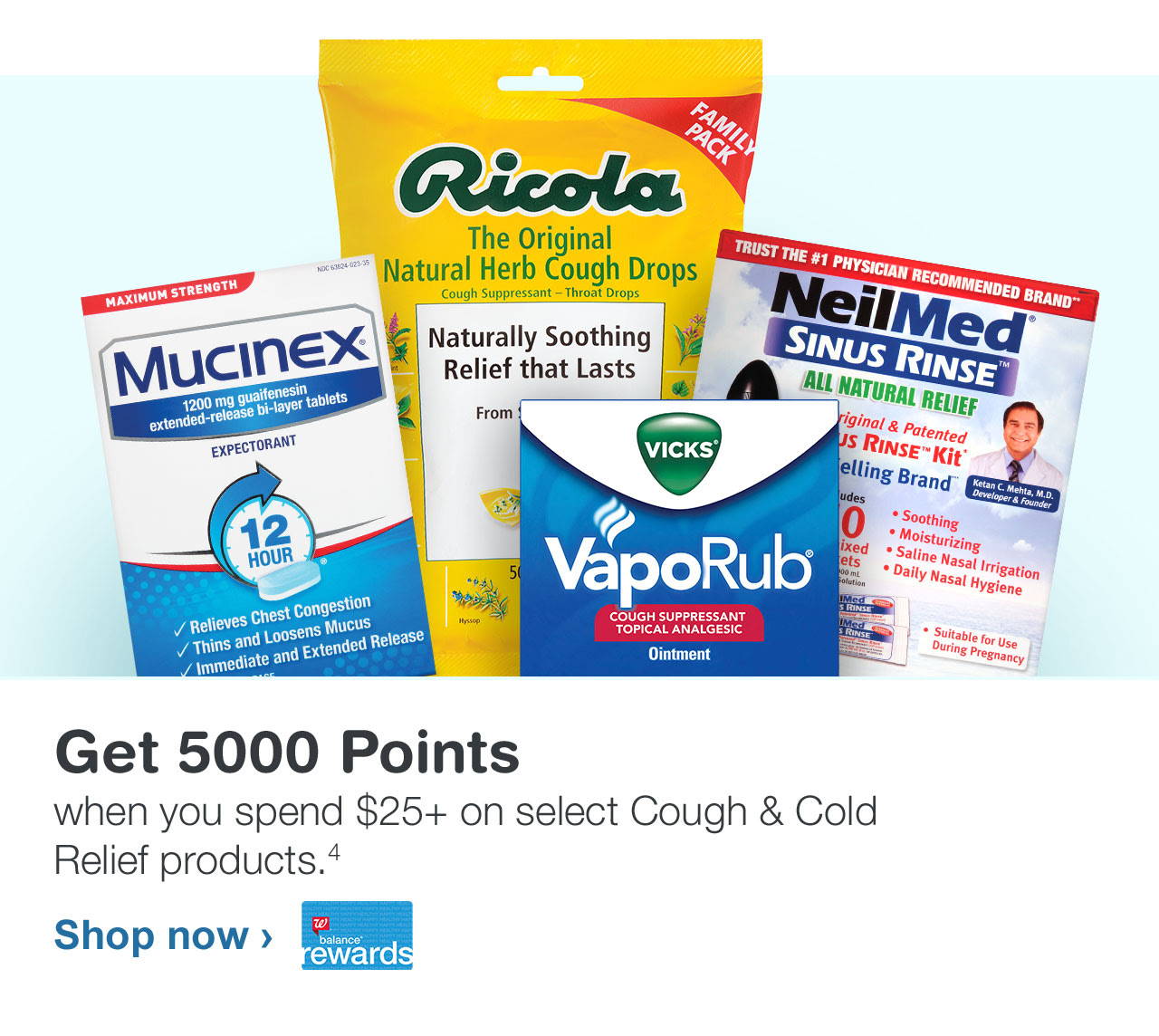 Get 5000 Points when you spend $25+ on select Cough & Cold Relief products