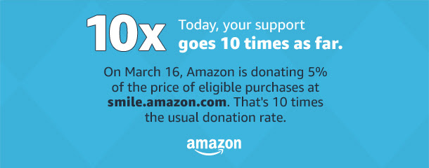 10x Amazon Smile Donation on March 16th