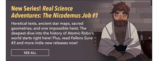 New Series! Real Science Adventures: The Nicodemus Job #1 Heretical texts, ancient star maps, sacred geometries, and one impossible heist. The deepest dive into the history of Atomic Robo's world starts right here! Plus, read *Fallens Suns #3* and more indie new releases now! See All