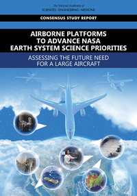 Airborne Platforms to Advance NASA Earth System Science Priorities: Assessing the Future Need for a Large Aircraft