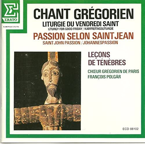 CHANT GRÉGORIEN. LITURGIE DU VENDREDI SAINT/LITURGY OF GOOD FRIDAY. PASSION SELON SAINT JEAN/PASSION ACCORDING TO SAINT JOHN