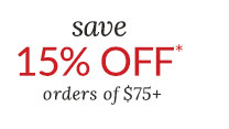 save 15% OFF* orders of $75+