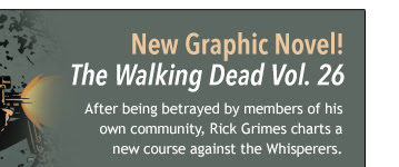 New graphic Novel! The Walking Dead Vol. 26 After being betrayed by members of his own community, Rick Grimes charts a new course against the Whisperers.