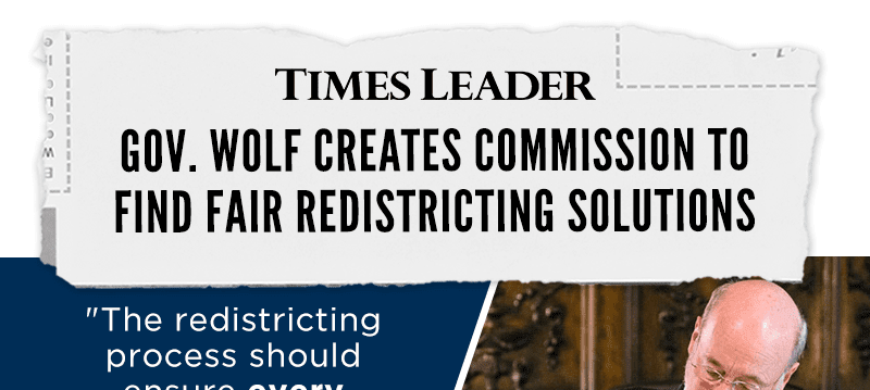 Gov. Wolf creates commission to find fair redistricting solutions. 'The redistricting process should