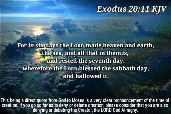 Exodus 20:11 - God Created In Six Days, A Young Earth and Universe Is Revealed In the Bible, Which Refutes Evolution - Creation Quote