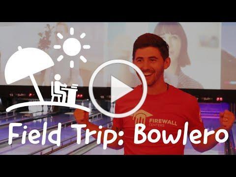 Firewall Summer Field Trips: Bowlero