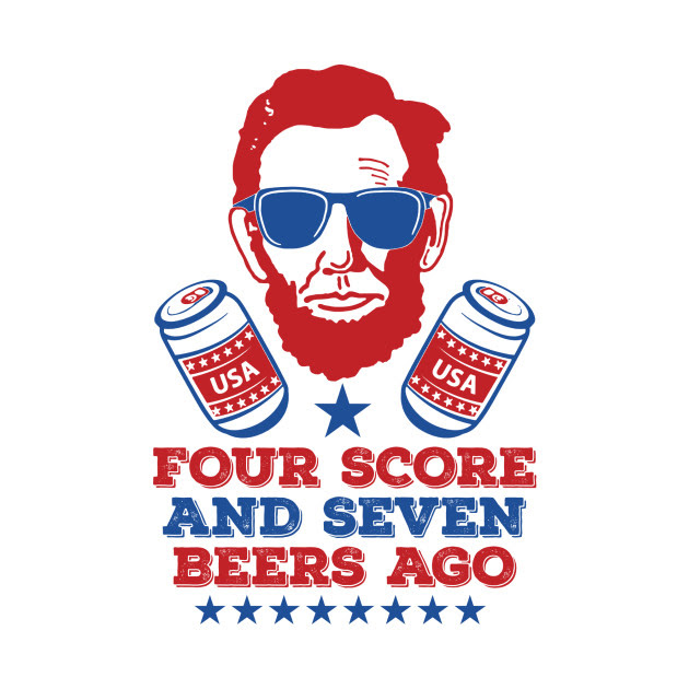 Four Score and Seven Beers Ago July 4th