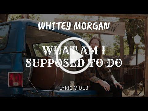 Whitey Morgan - What Am I Supposed To Do (Lyric Video)