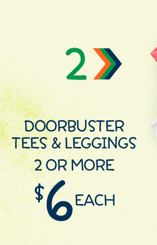 2. Doorbuster tees & leggings | 2 or more $6 each