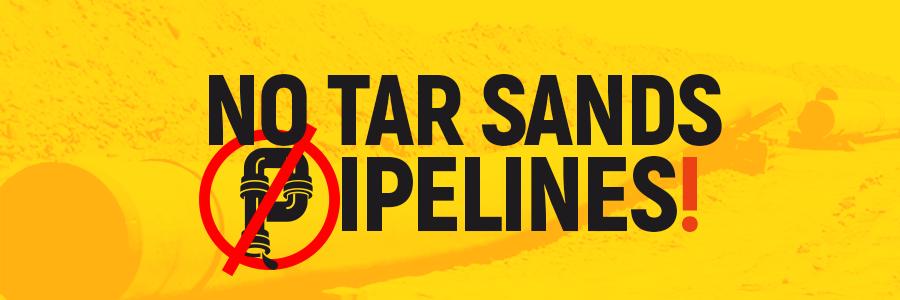 No tar sands pipelines!