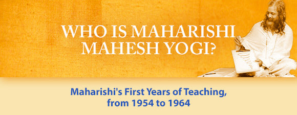 Who Is Maharishi Mahesh Yogi? * Maharishi's First Years of Teaching, from 1954 to 1964