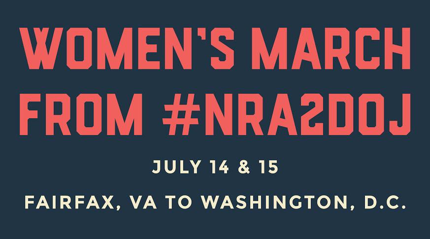 Women's March from #NRA2DOJ - July 14 & 15. Fairfax, VA to Washington, DC