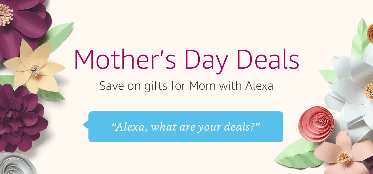 Alexa Voice Shopping | Mother's Day Gifts
