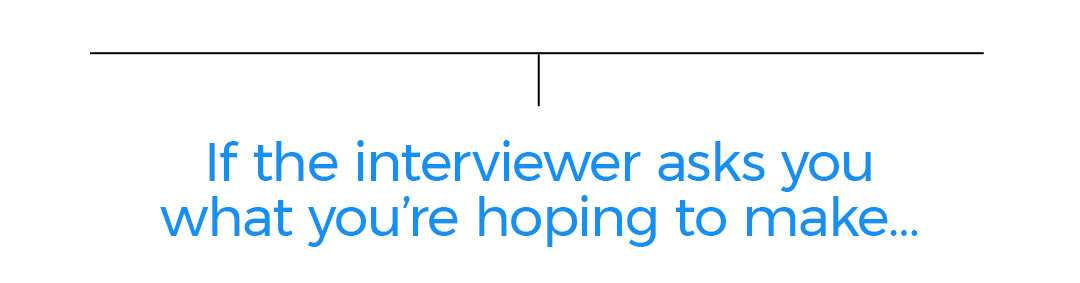 If the interviewer asks you what you're hoping to make...
