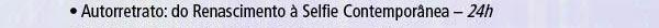 Autoretrato: do renascimento à Selfie Contemporânea - 24hr