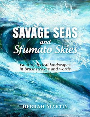 Savage Seas and Sfumato Skies by Debrah Martin