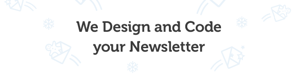 We Design and Code your Newsletter