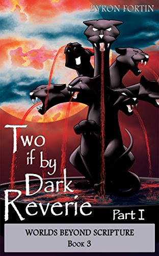 Two if by Dark Reverie: Part I (Worlds Beyond Scripture Book 3) by [Byron Fortin]