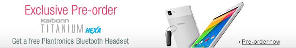 Exclusive pre-order Karbonn Titanium Hexa. Get a free Plantronics Bluetooth Headset.