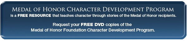Request your FREE DVD copies of the Medal of Honor Foundation Character Development Program