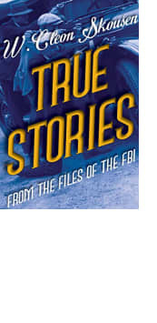 True Stories from the Files of the FBI by W. Cleon Skousen