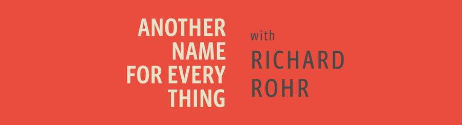 "Podcast banner reads ""another name for every thing"" with Richard Rohr"