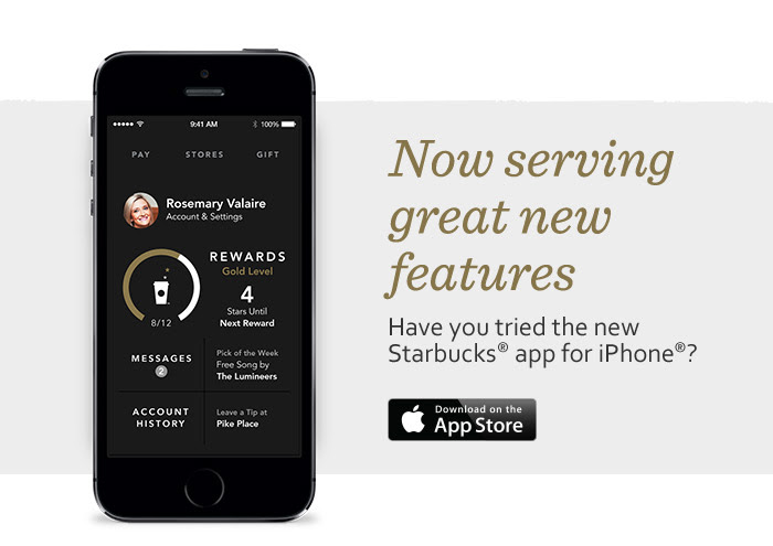 Now serving great new features. Have you tried the new Starbucks® app for iPhone®? Download on the App Store.
