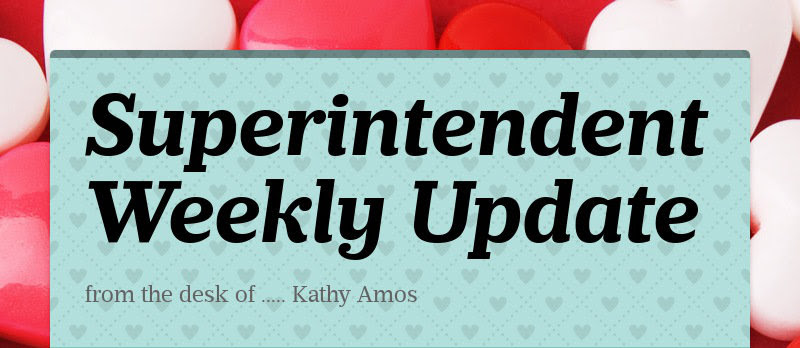 Superintendent Weekly Update from the desk of ..... Kathy Amos