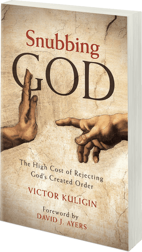 Book image: Snubbing God - The High Cost of Rejecting God's Created Order