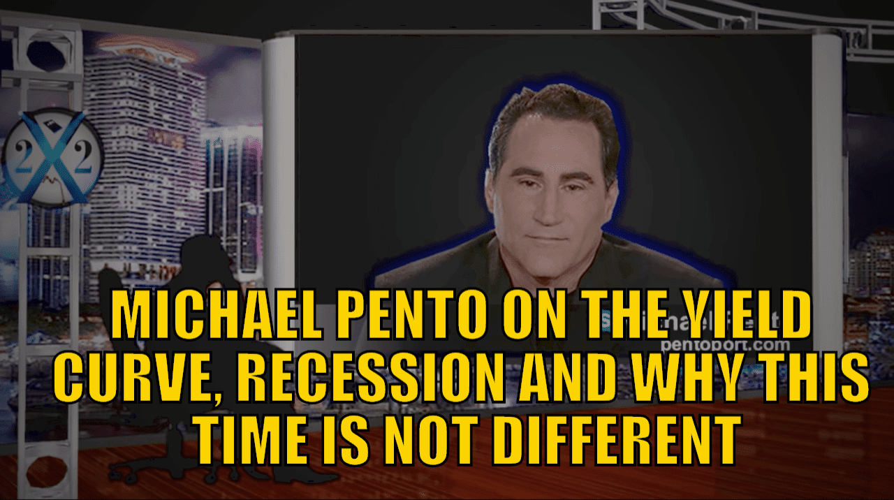 Michael Pento on the Yield Curve, Recession and Why This Time is Not Different